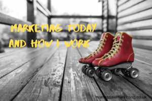 Marketing today and how I work.